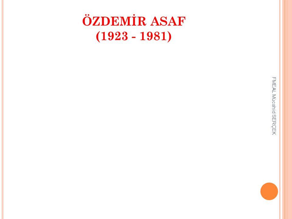 ÖZDEMİR ASAF (1923 - 1981) FMEAL Mücahid SERÇEK