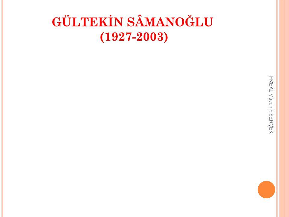 GÜLTEKİN SÂMANOĞLU (1927-2003)