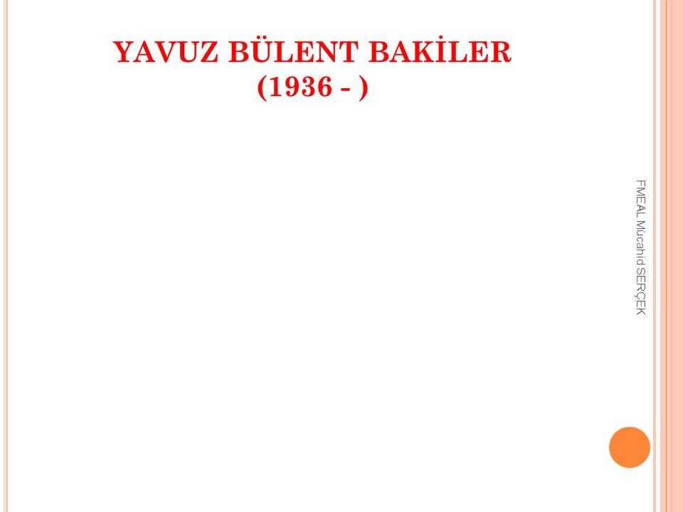 YAVUZ BÜLENT BAKİLER (1936 - )