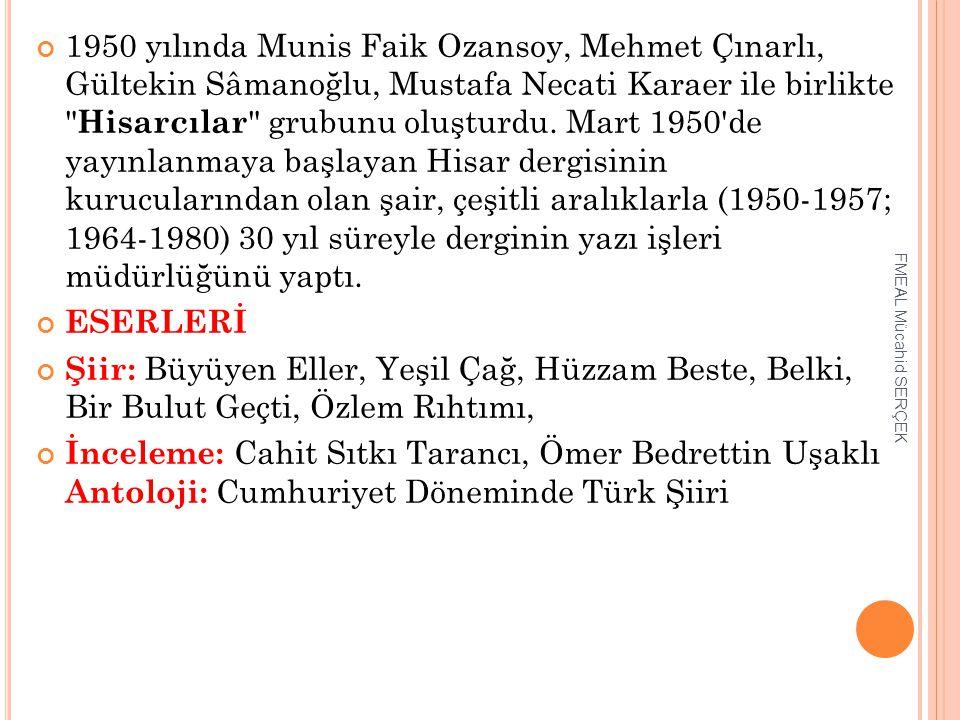 1950 yılında Munis Faik Ozansoy, Mehmet Çınarlı, Gültekin Sâmanoğlu, Mustafa Necati Karaer ile birlikte Hisarcılar grubunu oluşturdu. Mart 1950 de yayınlanmaya başlayan Hisar dergisinin kurucularından olan şair, çeşitli aralıklarla (1950-1957; 1964-1980) 30 yıl süreyle derginin yazı işleri müdürlüğünü yaptı.