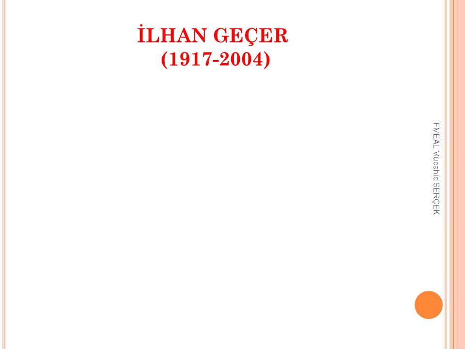 İLHAN GEÇER (1917-2004) FMEAL Mücahid SERÇEK
