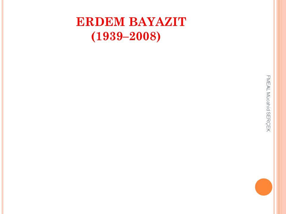 ERDEM BAYAZIT (1939–2008) FMEAL Mücahid SERÇEK