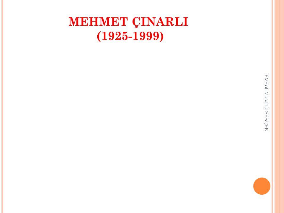 MEHMET ÇINARLI (1925-1999) FMEAL Mücahid SERÇEK