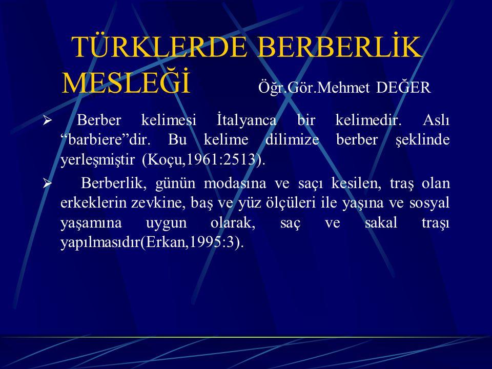 TÜRKLERDE BERBERLİK MESLEĞİ Öğr.Gör.Mehmet DEĞER