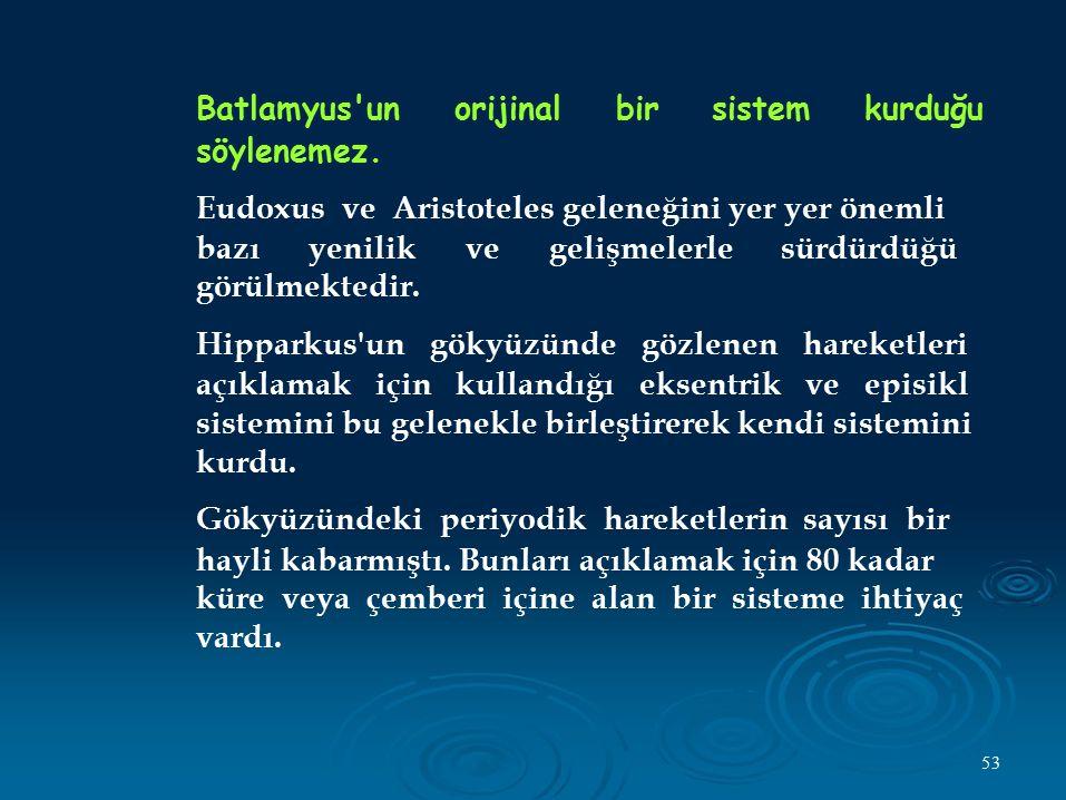 Batlamyus un söylenemez. orijinal. bir. sistem. kurduğu. Eudoxus ve Aristoteles geleneğini yer yer önemli.