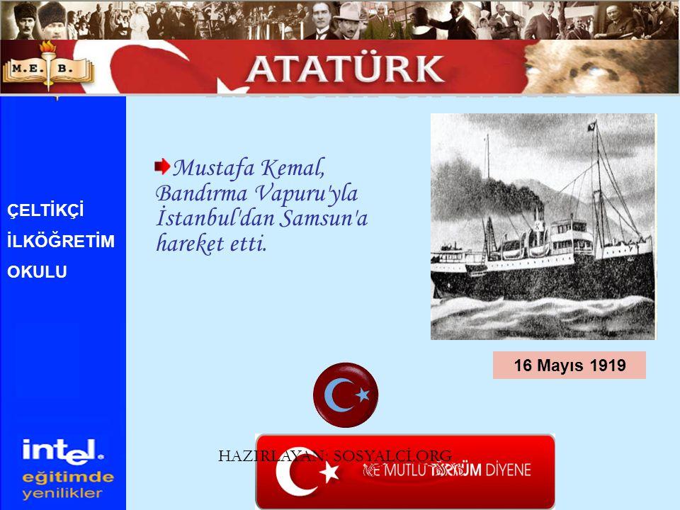 ATATÜRK ÜN HAYATI Mustafa Kemal, Bandırma Vapuru yla İstanbul dan Samsun a hareket etti. ÇELTİKÇİ.