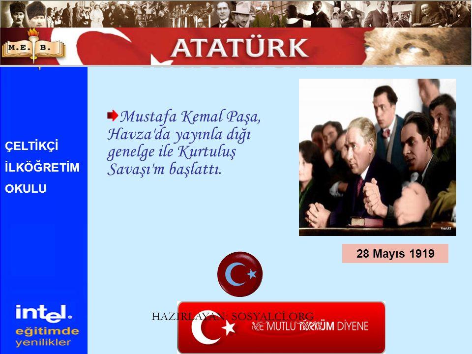 ATATÜRK ÜN HAYATI Mustafa Kemal Paşa, Havza da yayınla dığı genelge ile Kurtuluş Savaşı m başlattı.