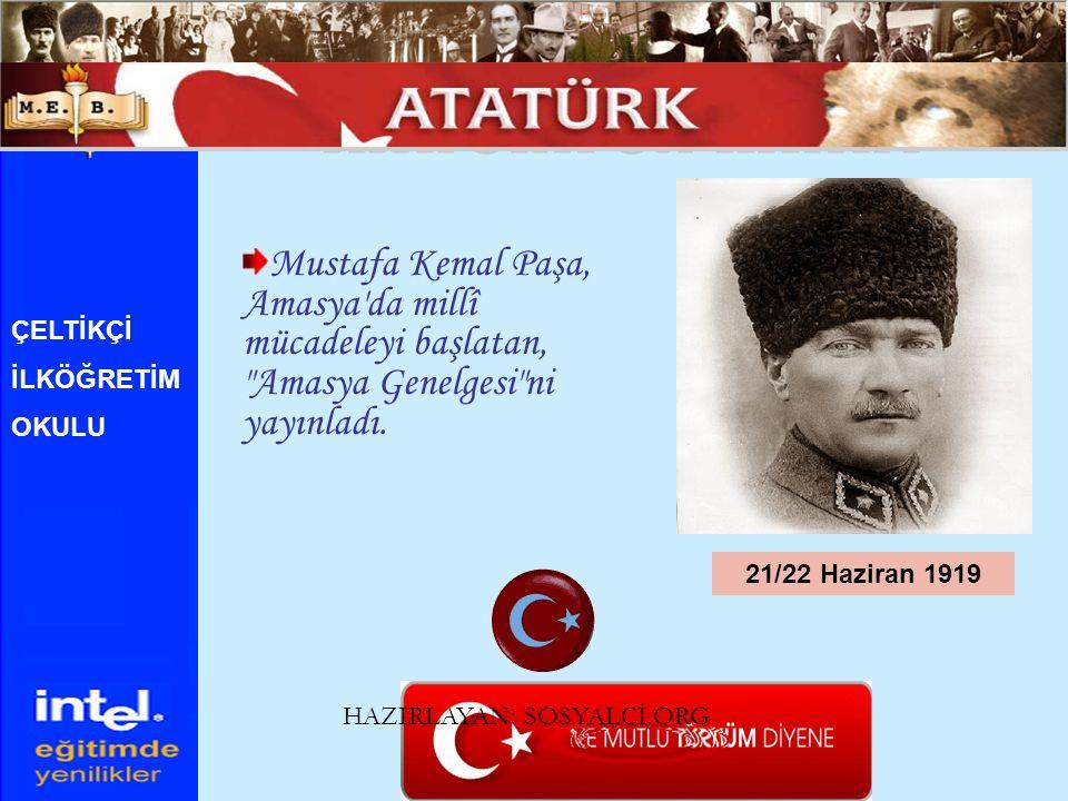 ATATÜRK ÜN HAYATI Mustafa Kemal Paşa, Amasya da millî mücadeleyi başlatan, Amasya Genelgesi ni yayınladı.