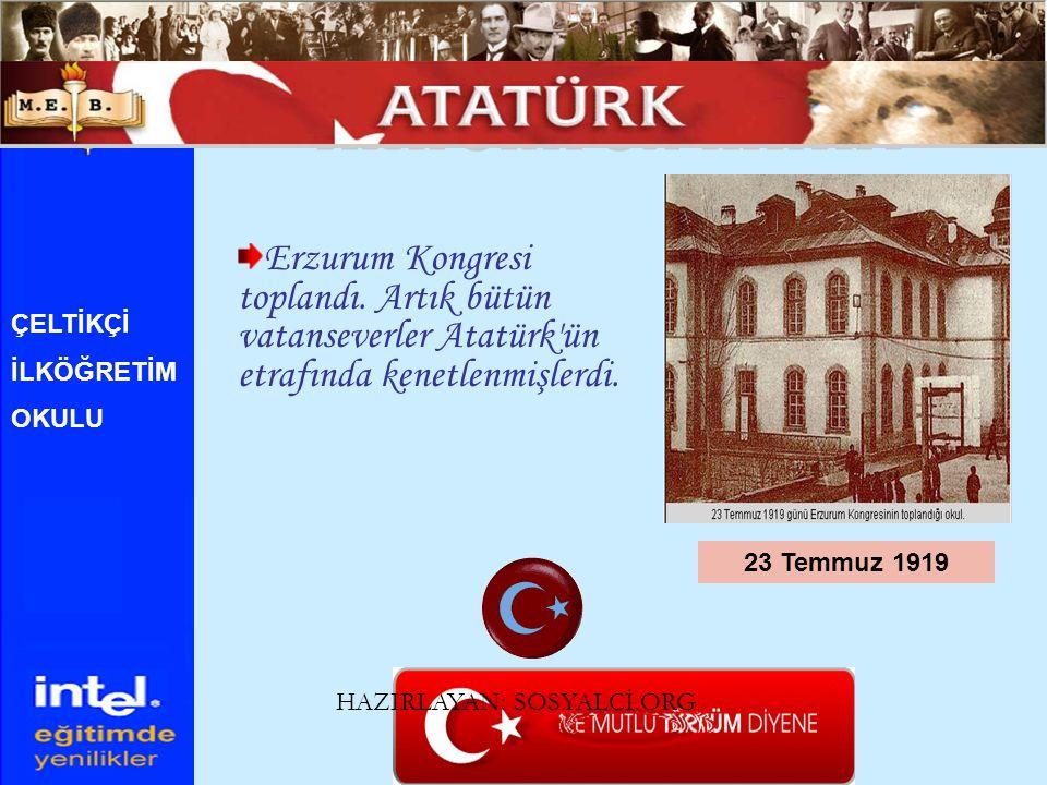 ATATÜRK ÜN HAYATI Erzurum Kongresi toplandı. Artık bütün vatanseverler Atatürk ün etrafında kenetlenmişlerdi.