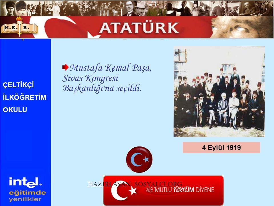 ATATÜRK ÜN HAYATI Mustafa Kemal Paşa, Sivas Kongresi Başkanlığı na seçildi. ÇELTİKÇİ. İLKÖĞRETİM.
