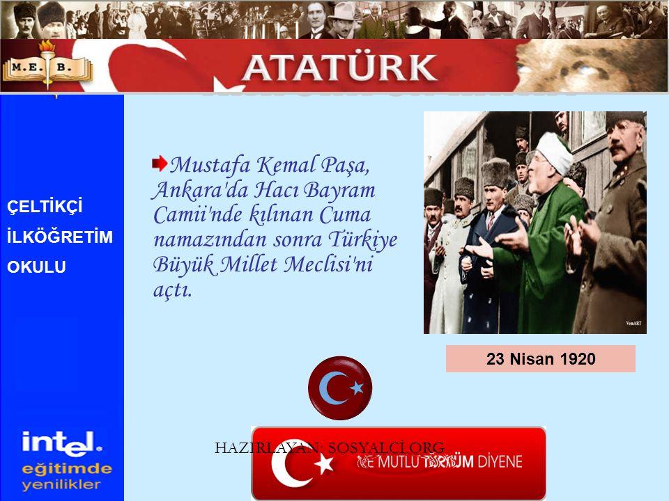 ATATÜRK ÜN HAYATI Mustafa Kemal Paşa, Ankara da Hacı Bayram Camii nde kılınan Cuma namazından sonra Türkiye Büyük Millet Meclisi ni açtı.