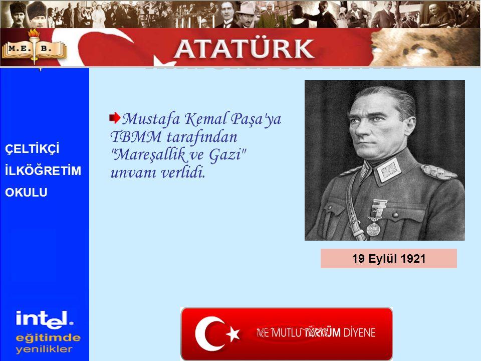 ATATÜRK ÜN HAYATI Mustafa Kemal Paşa ya TBMM tarafından Mareşallik ve Gazi unvanı verlidi. ÇELTİKÇİ.