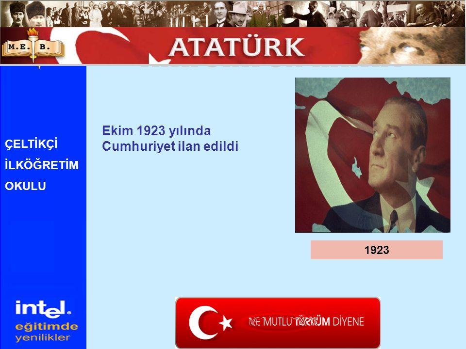 ATATÜRK ÜN HAYATI Ekim 1923 yılında Cumhuriyet ilan edildi ÇELTİKÇİ