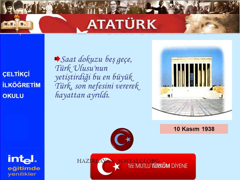 ATATÜRK ÜN HAYATI Saat dokuzu beş geçe, Türk Ulusu nun yetiştirdiği bu en büyük Türk, son nefesini vererek hayattan ayrıldı.