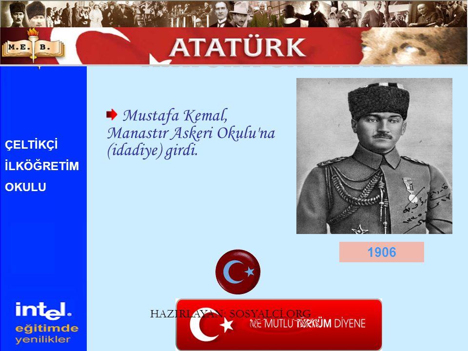 ATATÜRK ÜN HAYATI Mustafa Kemal, Manastır Askeri Okulu na (idadiye) girdi. ÇELTİKÇİ. İLKÖĞRETİM. OKULU.