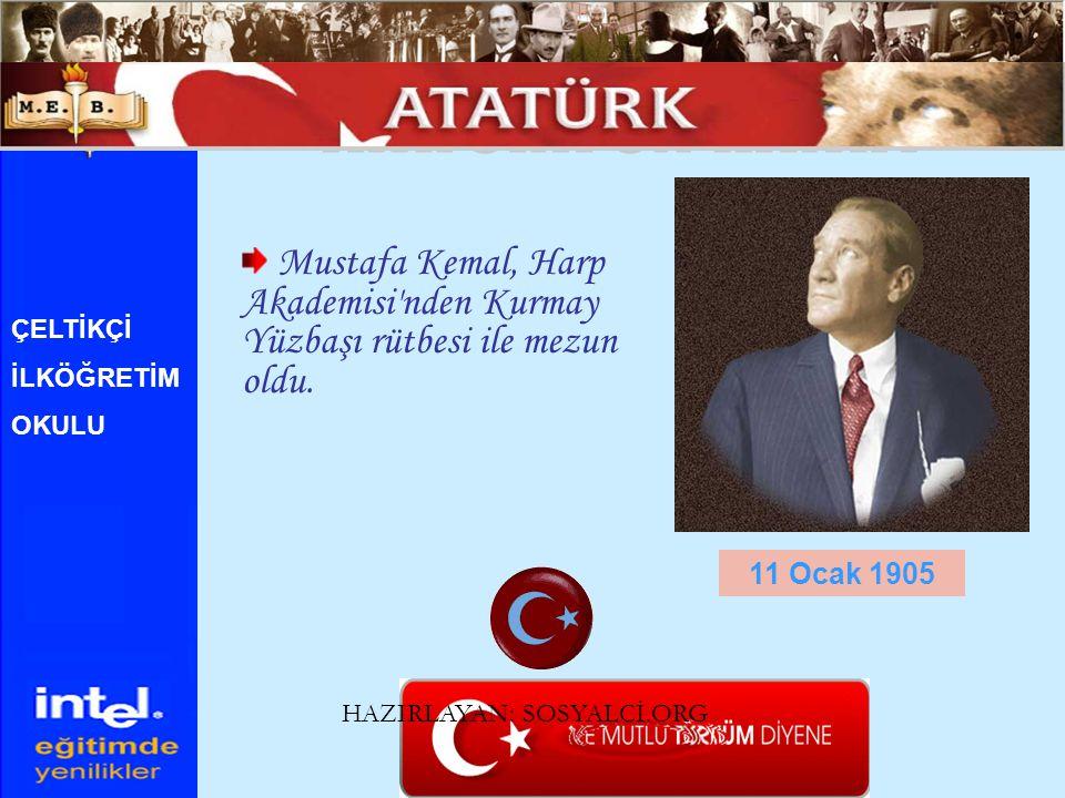 ATATÜRK ÜN HAYATI Mustafa Kemal, Harp Akademisi nden Kurmay Yüzbaşı rütbesi ile mezun oldu. ÇELTİKÇİ.