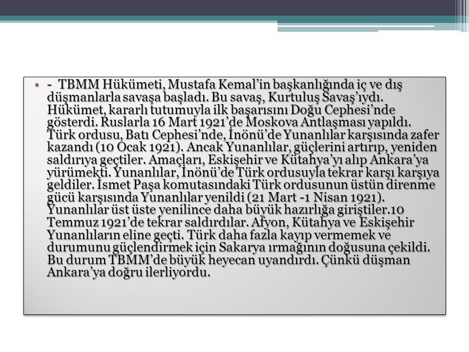- TBMM Hükümeti, Mustafa Kemal'in başkanlığında iç ve dış düşmanlarla savaşa başladı.