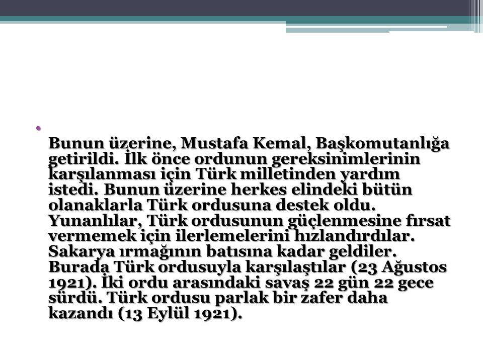 Bunun üzerine, Mustafa Kemal, Başkomutanlığa getirildi