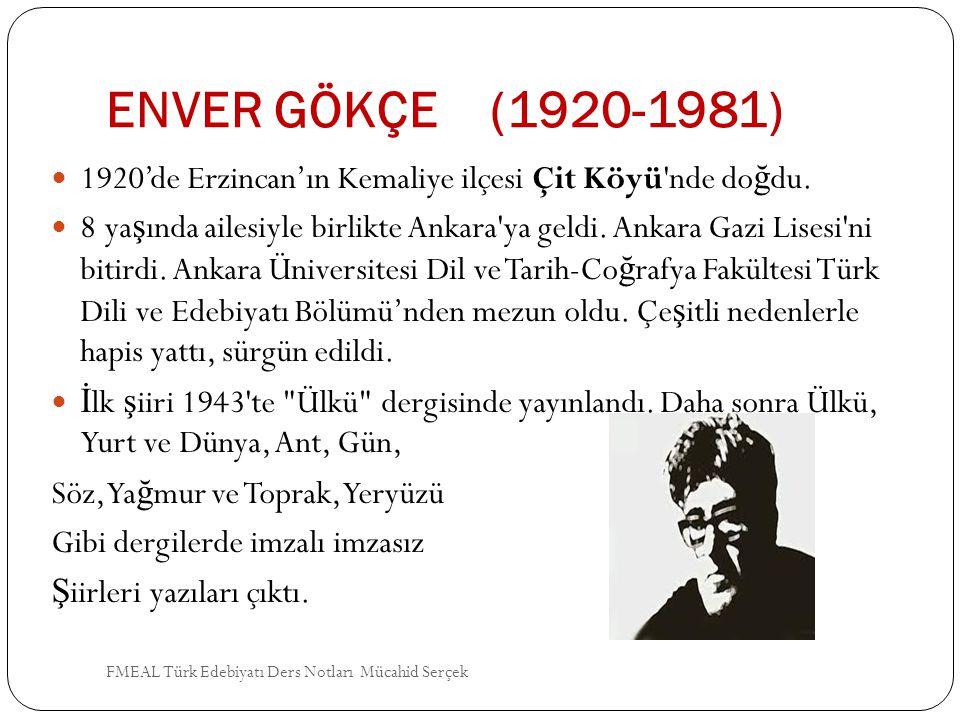 ENVER GÖKÇE (1920-1981) 1920'de Erzincan'ın Kemaliye ilçesi Çit Köyü nde doğdu.