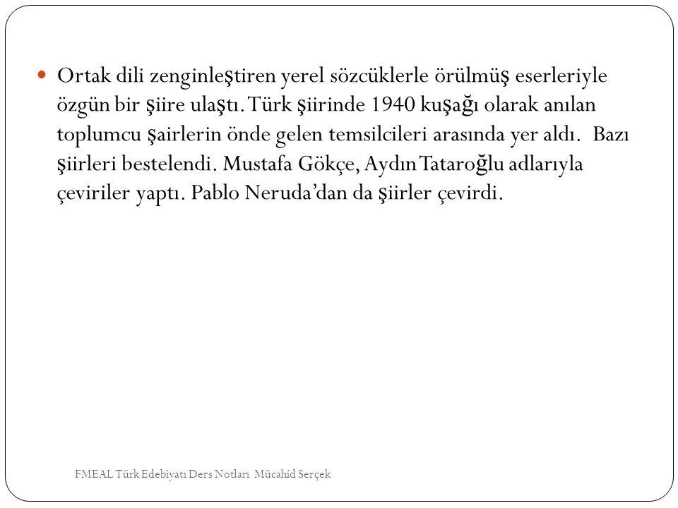 Ortak dili zenginleştiren yerel sözcüklerle örülmüş eserleriyle özgün bir şiire ulaştı. Türk şiirinde 1940 kuşağı olarak anılan toplumcu şairlerin önde gelen temsilcileri arasında yer aldı. Bazı şiirleri bestelendi. Mustafa Gökçe, Aydın Tataroğlu adlarıyla çeviriler yaptı. Pablo Neruda'dan da şiirler çevirdi.