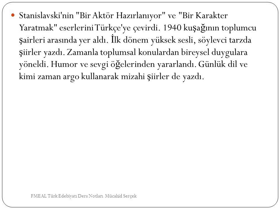 Stanislavski nin Bir Aktör Hazırlanıyor ve Bir Karakter Yaratmak eserlerini Türkçe ye çevirdi. 1940 kuşağının toplumcu şairleri arasında yer aldı. İlk dönem yüksek sesli, söylevci tarzda şiirler yazdı. Zamanla toplumsal konulardan bireysel duygulara yöneldi. Humor ve sevgi öğelerinden yararlandı. Günlük dil ve kimi zaman argo kullanarak mizahi şiirler de yazdı.