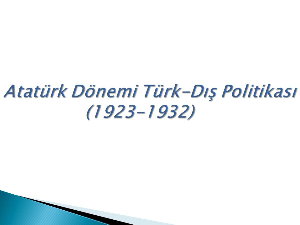 Atatürk Dönemi Türk-Dış Politikası (1923-1932)
