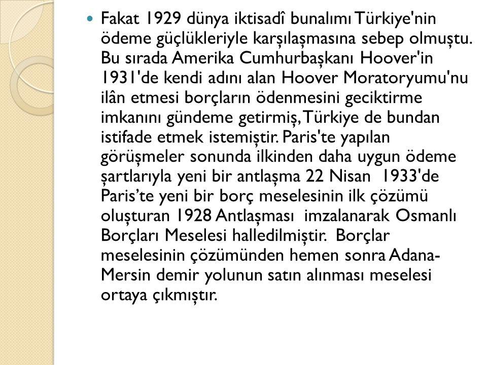 Fakat 1929 dünya iktisadî bunalımı Türkiye nin ödeme güçlükleriyle karşılaşmasına sebep olmuştu.