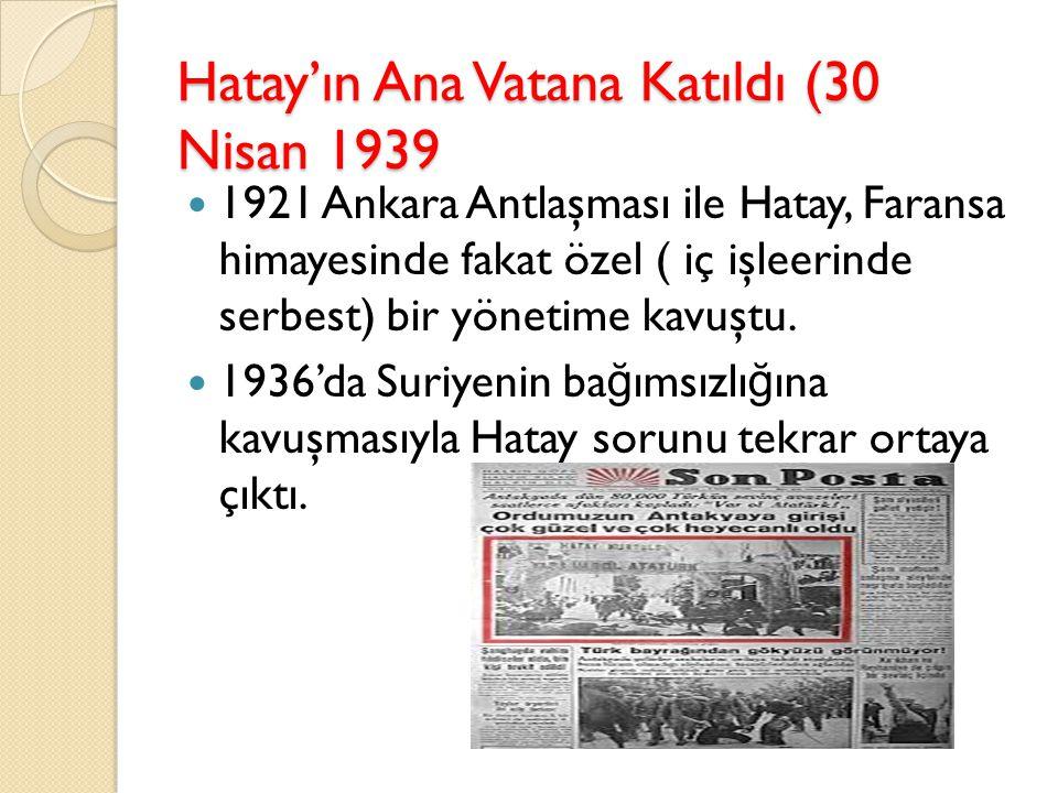 Hatay'ın Ana Vatana Katıldı (30 Nisan 1939