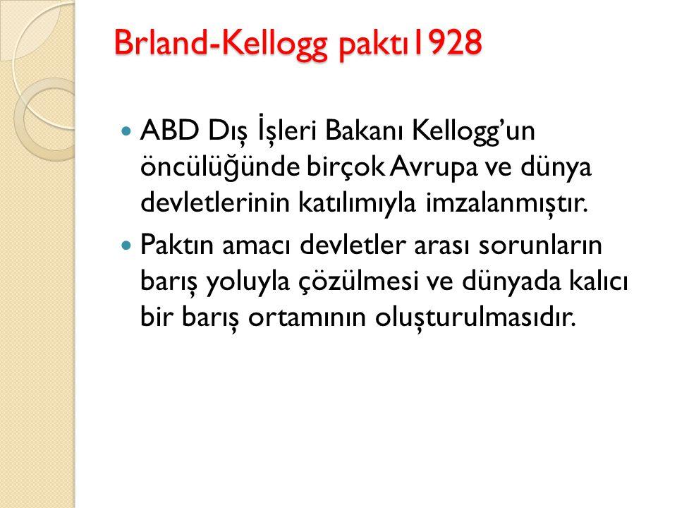 Brland-Kellogg paktı1928 ABD Dış İşleri Bakanı Kellogg'un öncülüğünde birçok Avrupa ve dünya devletlerinin katılımıyla imzalanmıştır.