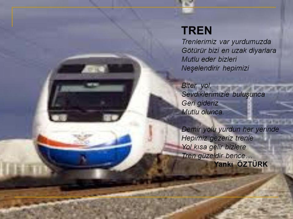 TREN Trenlerimiz var yurdumuzda Götürür bizi en uzak diyarlara