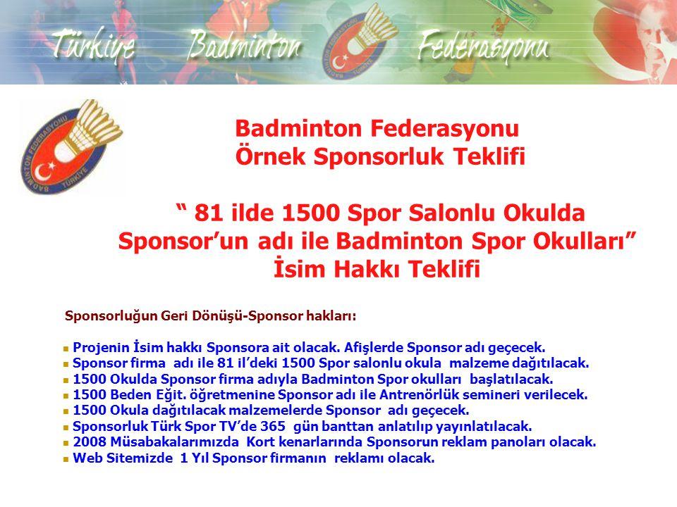 Badminton Federasyonu Örnek Sponsorluk Teklifi 81 ilde 1500 Spor Salonlu Okulda Sponsor'un adı ile Badminton Spor Okulları İsim Hakkı Teklifi