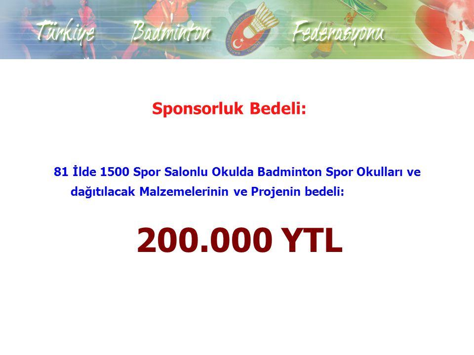 Sponsorluk Bedeli: 81 İlde 1500 Spor Salonlu Okulda Badminton Spor Okulları ve dağıtılacak Malzemelerinin ve Projenin bedeli:
