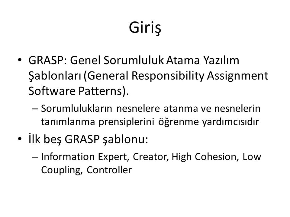 Giriş GRASP: Genel Sorumluluk Atama Yazılım Şablonları (General Responsibility Assignment Software Patterns).