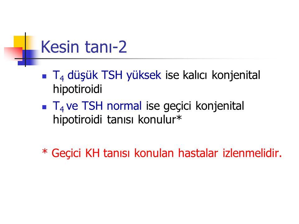 Kesin tanı-2 T4 düşük TSH yüksek ise kalıcı konjenital hipotiroidi