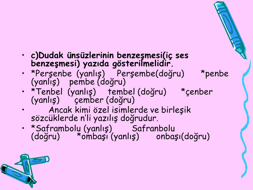 c)Dudak ünsüzlerinin benzeşmesi(iç ses benzeşmesi) yazıda gösterilmelidir.