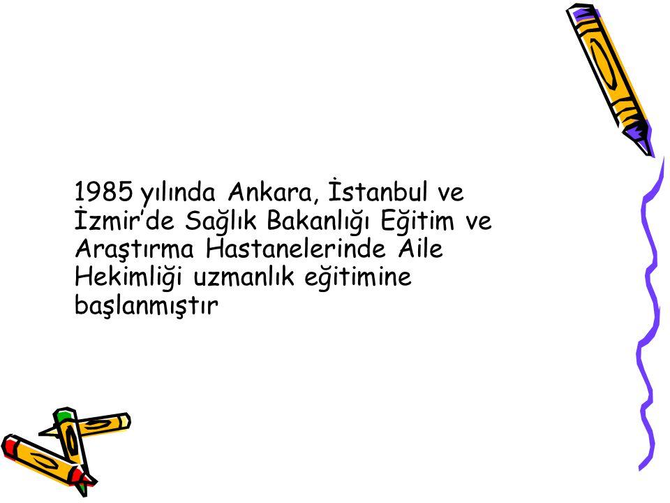 1985 yılında Ankara, İstanbul ve İzmir'de Sağlık Bakanlığı Eğitim ve Araştırma Hastanelerinde Aile Hekimliği uzmanlık eğitimine başlanmıştır.