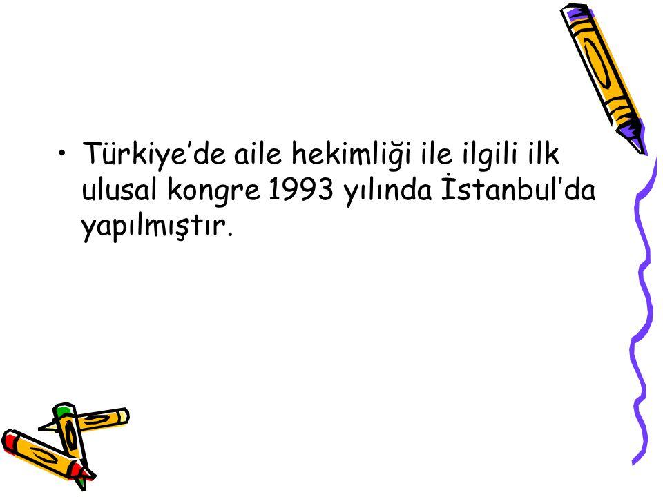 Türkiye'de aile hekimliği ile ilgili ilk ulusal kongre 1993 yılında İstanbul'da yapılmıştır.