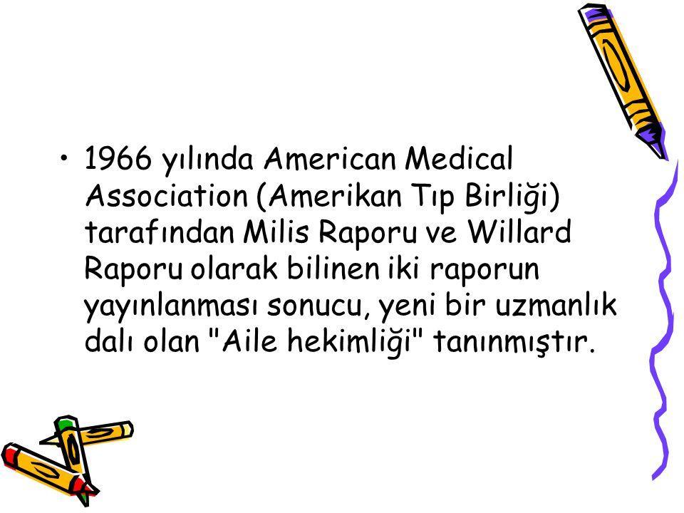 1966 yılında American Medical Association (Amerikan Tıp Birliği) tarafından Milis Raporu ve Willard Raporu olarak bilinen iki raporun yayınlanması sonucu, yeni bir uzmanlık dalı olan Aile hekimliği tanınmıştır.