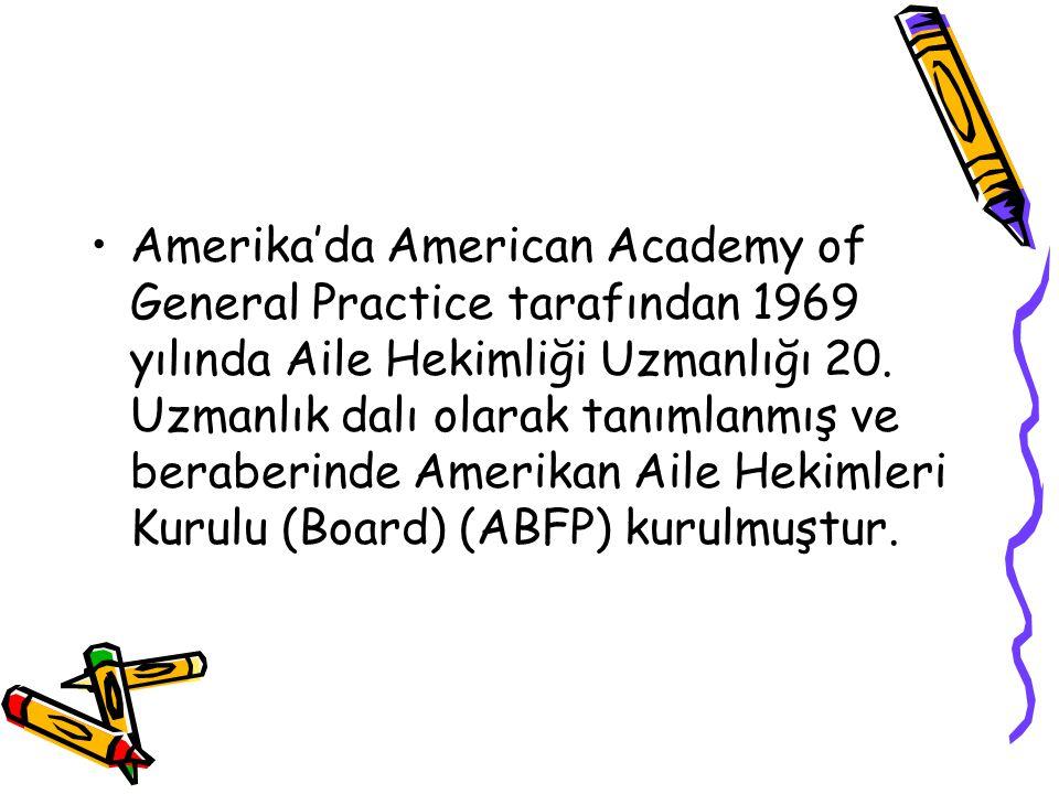 Amerika'da American Academy of General Practice tarafından 1969 yılında Aile Hekimliği Uzmanlığı 20.