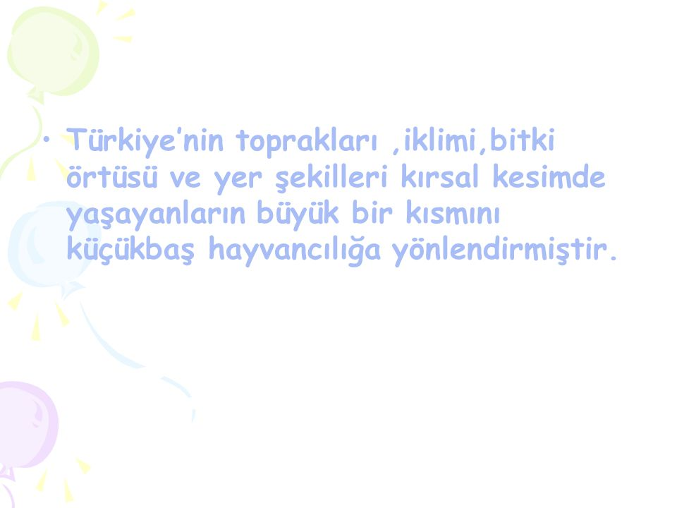 Türkiye'nin toprakları ,iklimi,bitki örtüsü ve yer şekilleri kırsal kesimde yaşayanların büyük bir kısmını küçükbaş hayvancılığa yönlendirmiştir.
