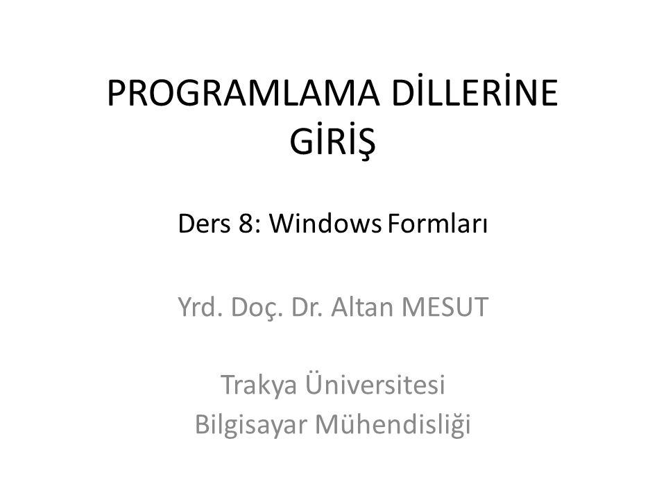 PROGRAMLAMA DİLLERİNE GİRİŞ Ders 8: Windows Formları