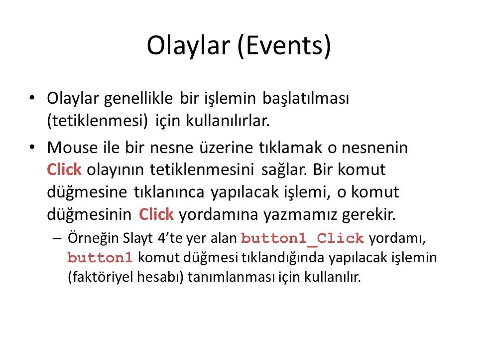 Olaylar (Events) Olaylar genellikle bir işlemin başlatılması (tetiklenmesi) için kullanılırlar.