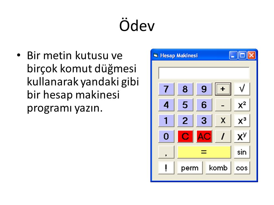 Ödev Bir metin kutusu ve birçok komut düğmesi kullanarak yandaki gibi bir hesap makinesi programı yazın.