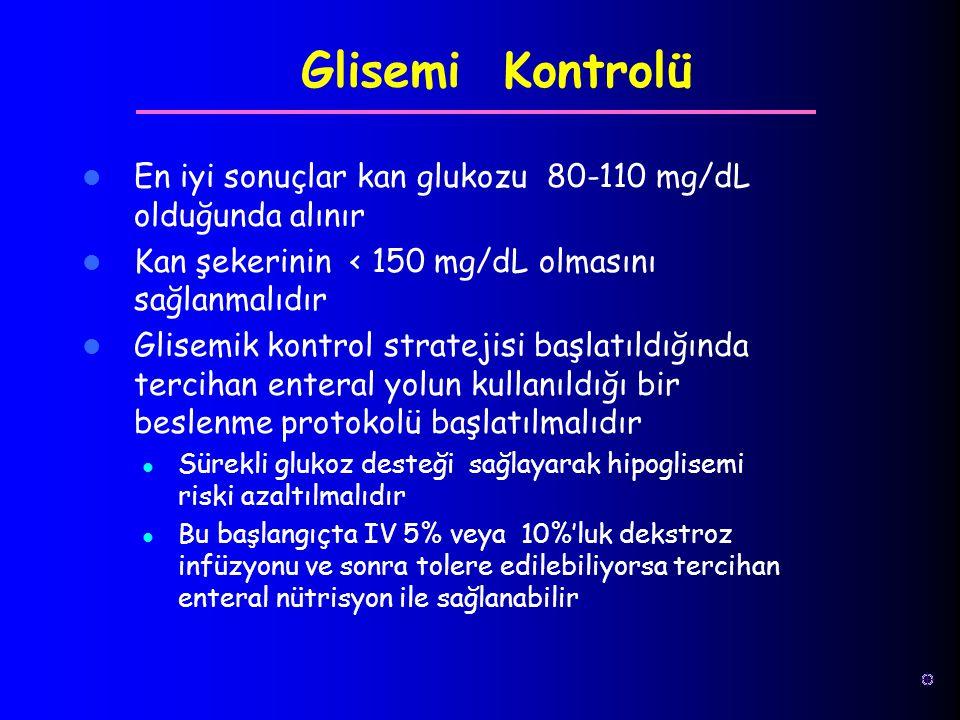 Glisemi Kontrolü En iyi sonuçlar kan glukozu 80-110 mg/dL olduğunda alınır. Kan şekerinin < 150 mg/dL olmasını sağlanmalıdır.