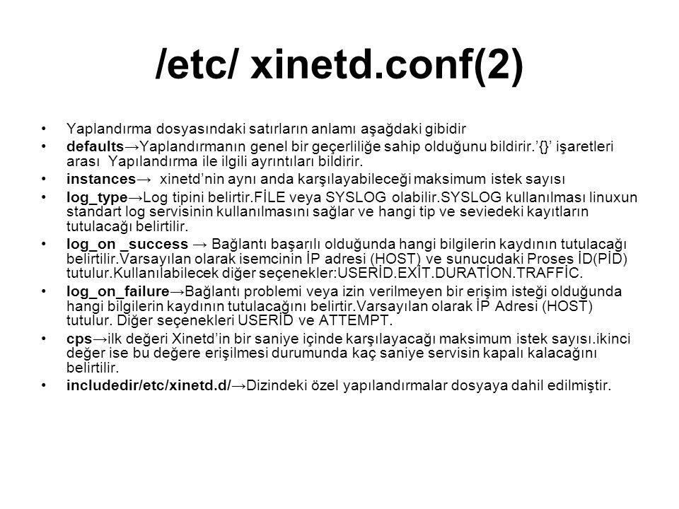 /etc/ xinetd.conf(2) Yaplandırma dosyasındaki satırların anlamı aşağdaki gibidir.