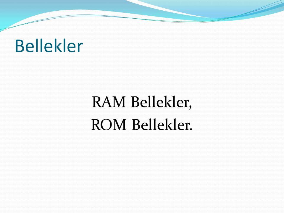 Bellekler RAM Bellekler, ROM Bellekler.