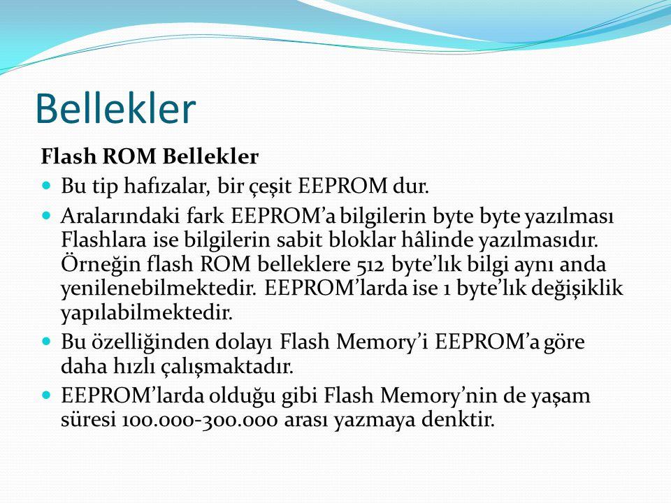 Bellekler Flash ROM Bellekler Bu tip hafızalar, bir çeşit EEPROM dur.