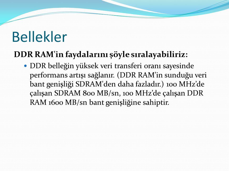 Bellekler DDR RAM in faydalarını şöyle sıralayabiliriz: