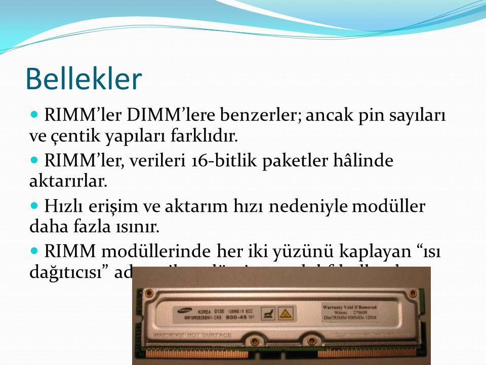 Bellekler RIMM'ler DIMM'lere benzerler; ancak pin sayıları ve çentik yapıları farklıdır. RIMM'ler, verileri 16-bitlik paketler hâlinde aktarırlar.