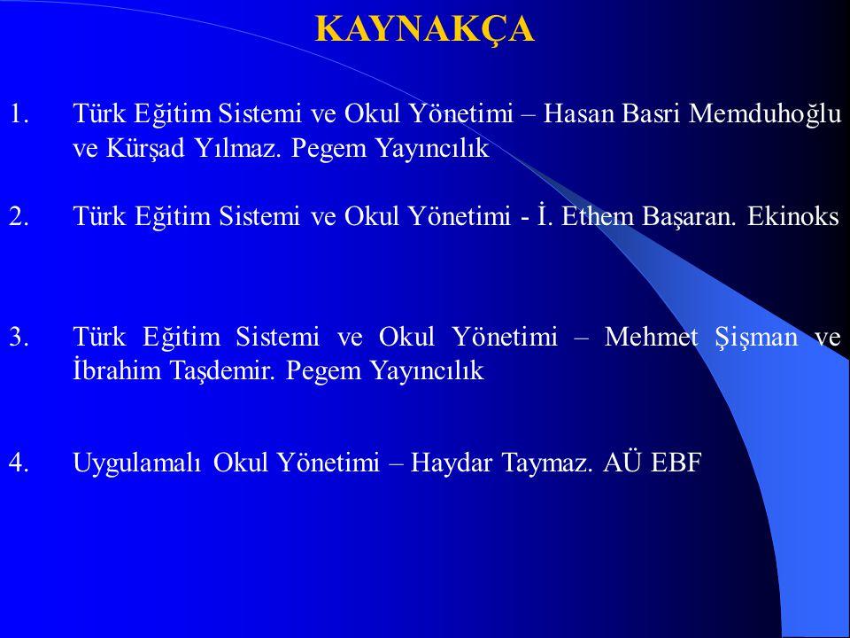KAYNAKÇA Türk Eğitim Sistemi ve Okul Yönetimi – Hasan Basri Memduhoğlu ve Kürşad Yılmaz. Pegem Yayıncılık.